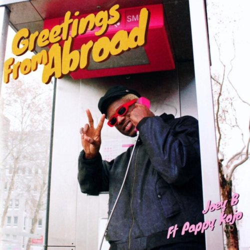Joey B ft Pappy Kojo – Greetings From Abroad (Prod. by Altra Nova)
