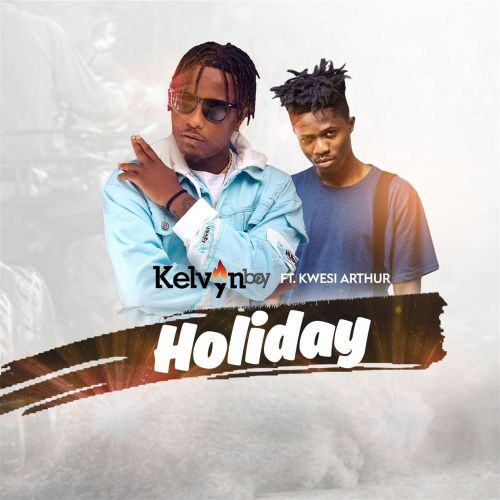 Kelvyn Boy – Holiday ft. Kwesi Arthur (Prod. by Liquidbeatz)