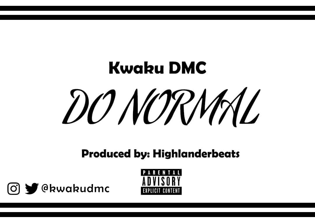 Kwaku DMC – DO Normal (Prod. by Highlander Beatz)