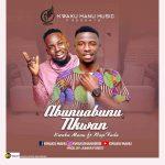 Kwaku Manu – Abunuabunu Nkwan Feat. Rap Fada