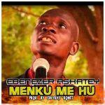 Ebenezer Ashatey – Menku Me Hu (Prod. By Eddykay Ronit)