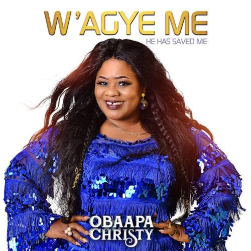 Obaapa Christy – W'agye Me (He Has Saved Me)
