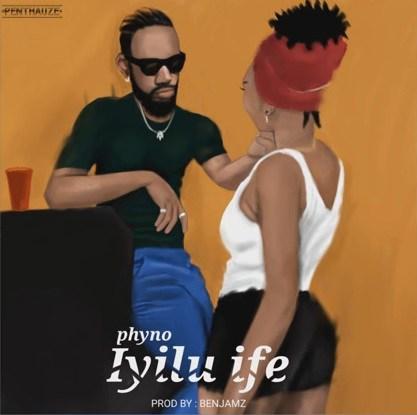 Phyno – Iyilu Ife