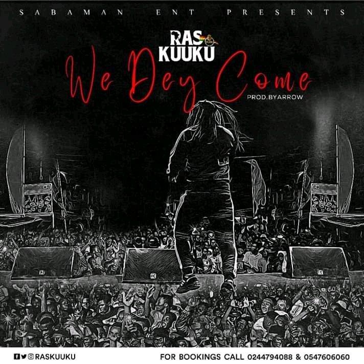Ras Kuuku – We Dey Come (Prod. By Arrow)