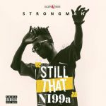 Strongman – Still That Ni99a (STN EP) (Full Album)