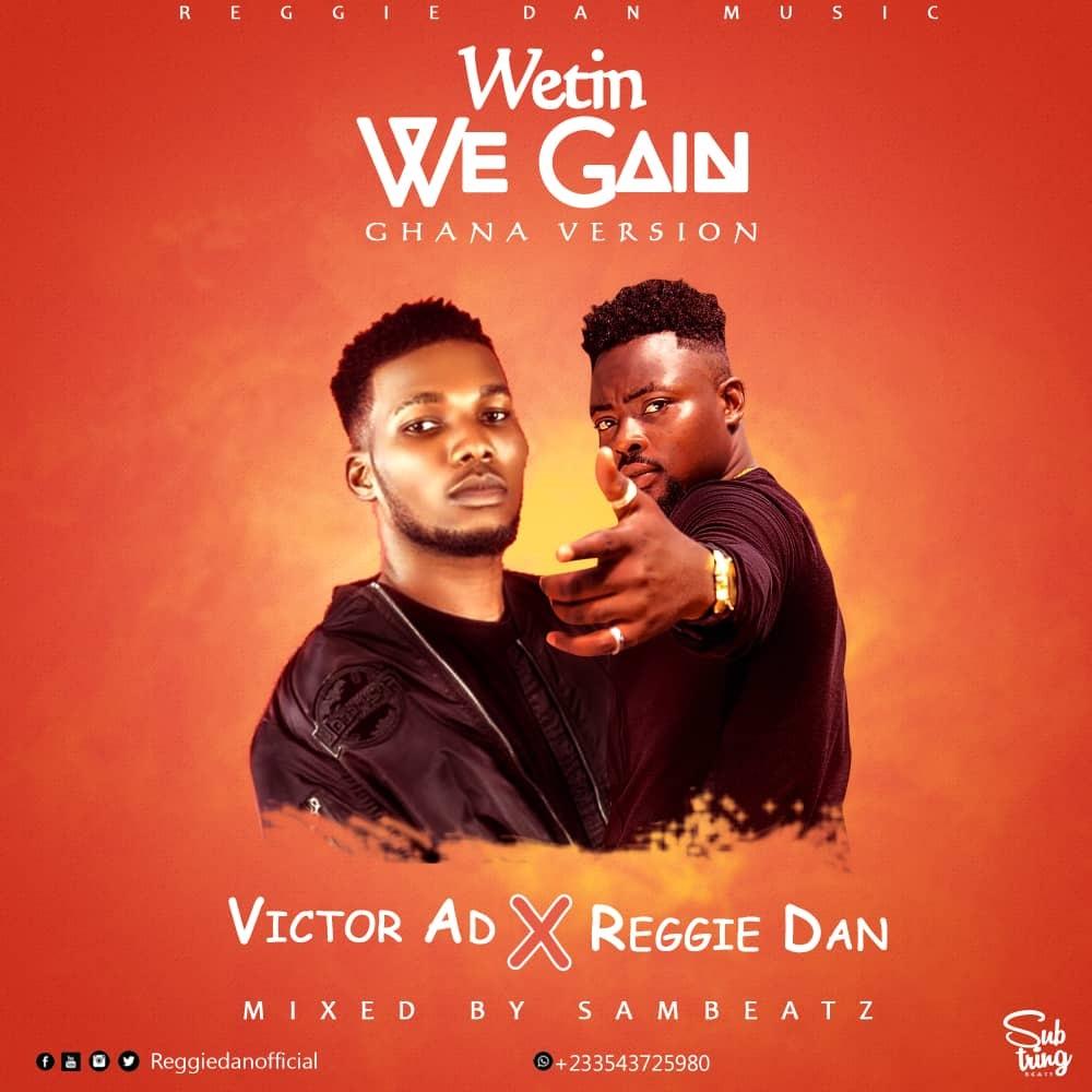 Victor AD x Reggie Dan - Wetin We Gain (Mixed By Sambeatz)