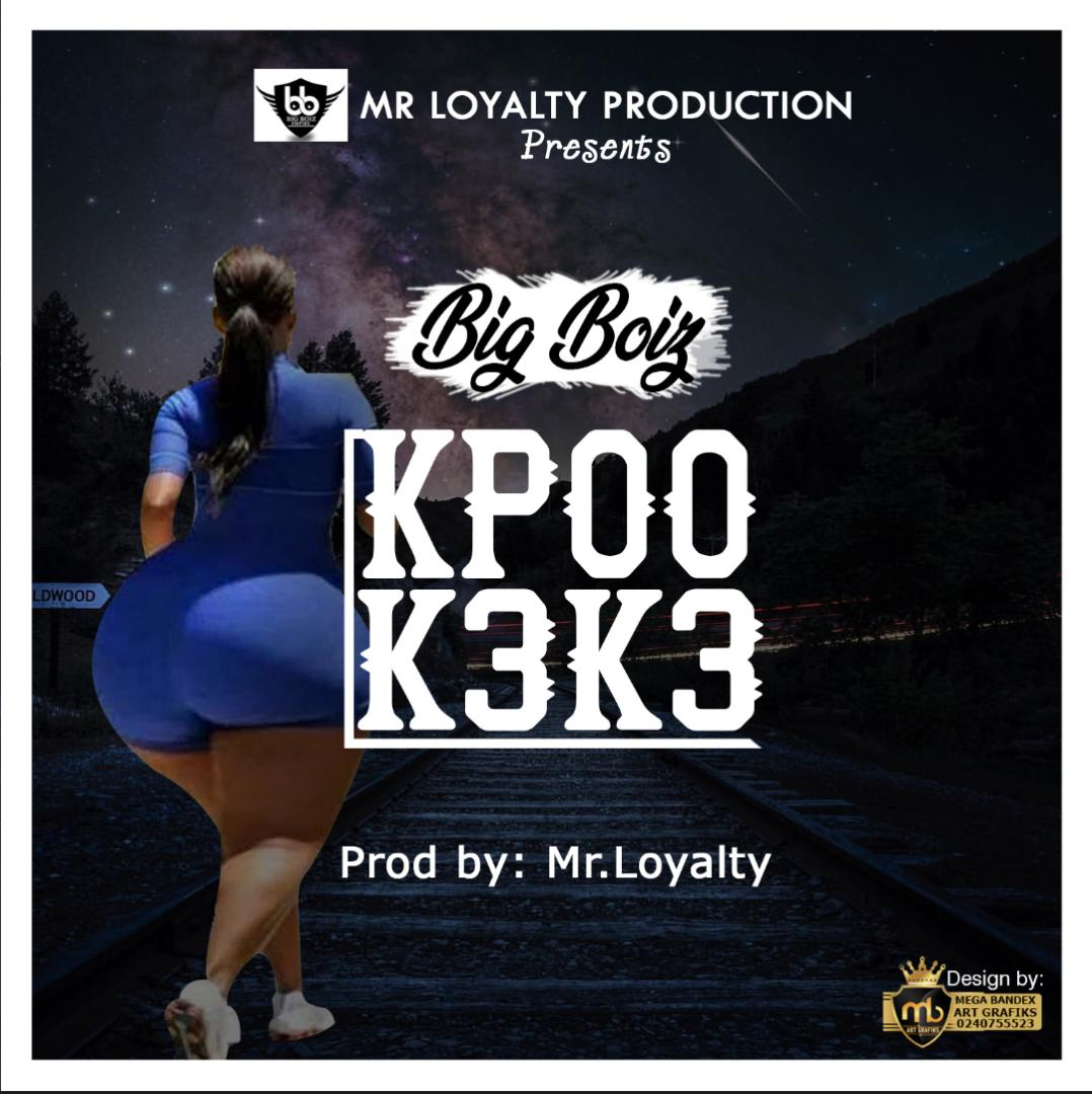 Big Boiz – Kpoo K3k3 (Prod. By Mr. Loyalty)