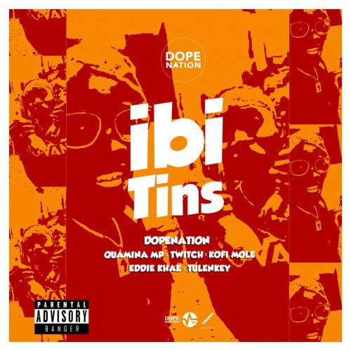 DopeNation ft Quamina Mp X Eddie Khae X Twitch X Kofi Mole X Tulenkey – Ibi Tins (Prod By B2)