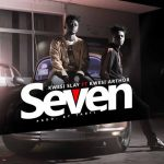 Kwesi Slay feat. Kwesi Arthur – Seven (Prod. by Tabil)