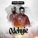 Phrimpong – Odehyie (feat. Trigmatic) (Prod. By Apya)