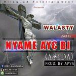 Walasty Ft Zabel – Nyame Ay3 Bi (Aseda) Prod. By Apya