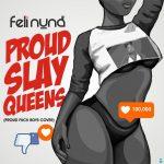 Feli Nuna – Proud Slay Queens (Proud Fvck Boys Cover)