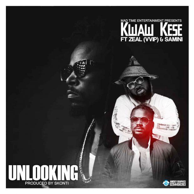 Kwaw Kese – Unlooking (ft Samini & Zeal VVIP)