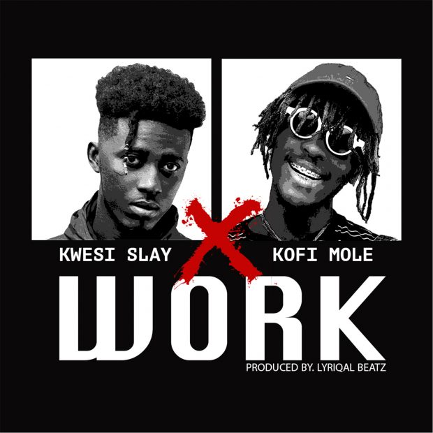 Kwesi Slay – Work ft. Kofi Mole (Prod. by Lyrical Beatz)