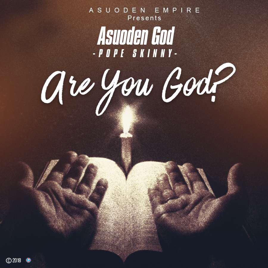 Pope Skinny (AsuodenGod) – Are You God(Prod By 420)