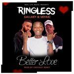 Ringless ft Gallaxy & Miyaki – Better Love (Prod by Eddykay Ronit)
