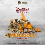 Rootikal Swagger – Menzgold (Ahye 3gu) (Prod. By Ikondebeatz)