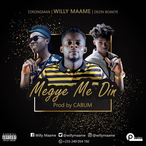 Willy Maame – Megye Me Din Ft. StrongMan & Deon Boakye (Prod. By Cabum)