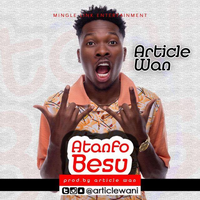 Article Wan – Atanfo Besu (Prod by Article Wan)