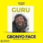 Guru – Gbonyo Face (Prod. by Tubhani Muzik)