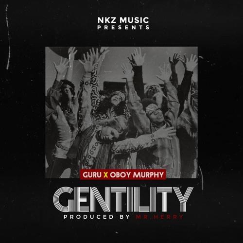 Guru feat. Oboy Murphy – Gentility (Prod. by Mr Herry)