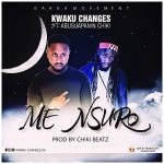 Kwaku Changes ft Abusuapanin Chiki – Me Nsuro (Prod. by Chiki Beatz)