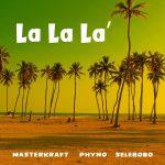 Masterkraft – La La La ft. Phyno X Selebobo