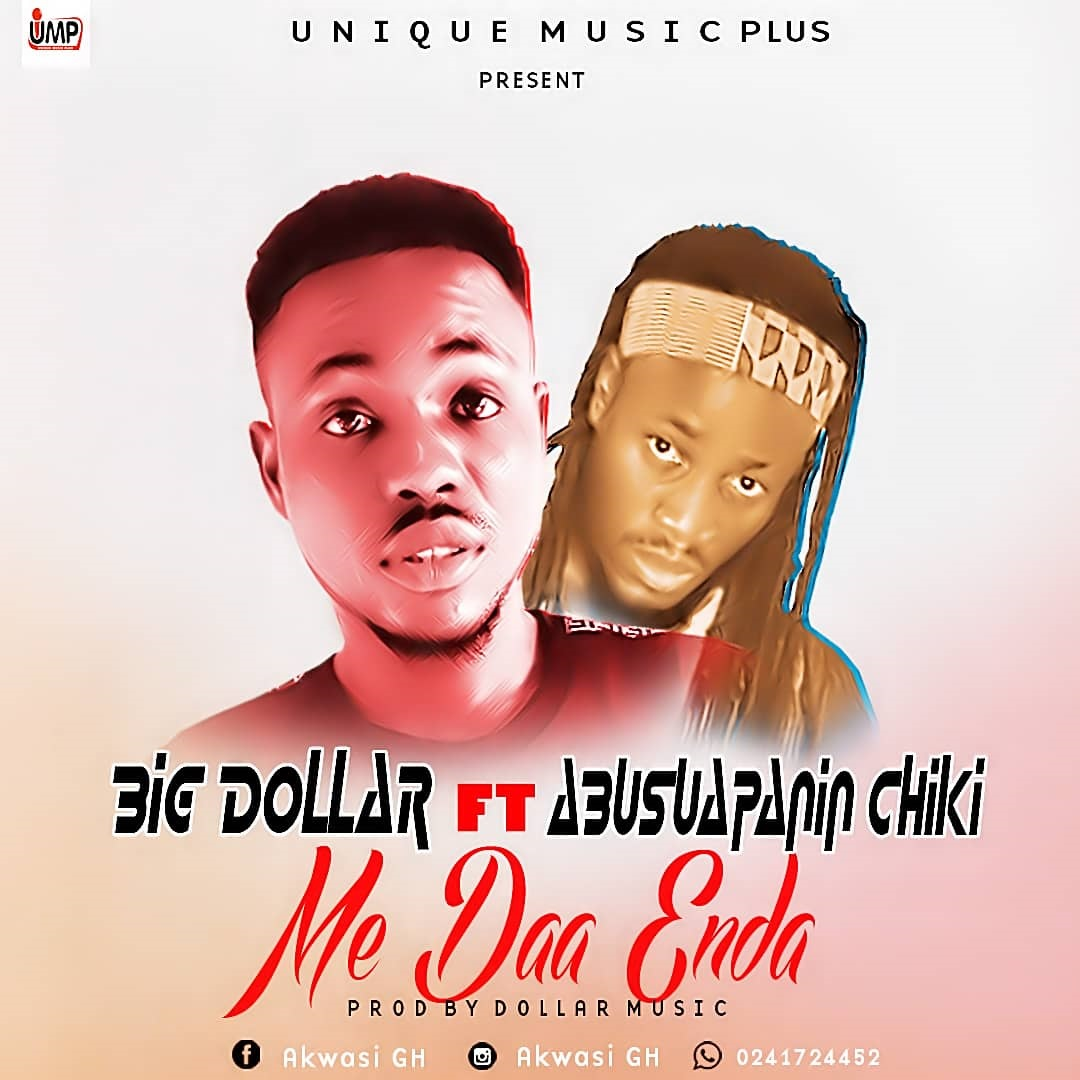 Big Dollar Ft Chiki Cherrker – Me Daa Enda (Prod. By Dollar Music)