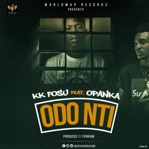 KK Fosu – Odo Nti Ft. Opanka (Prod. By Ephraim)