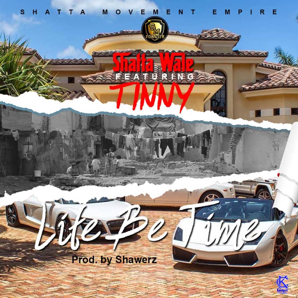 Shatta Wale x Tinny – Life Be Time (Prod by Shawerz)