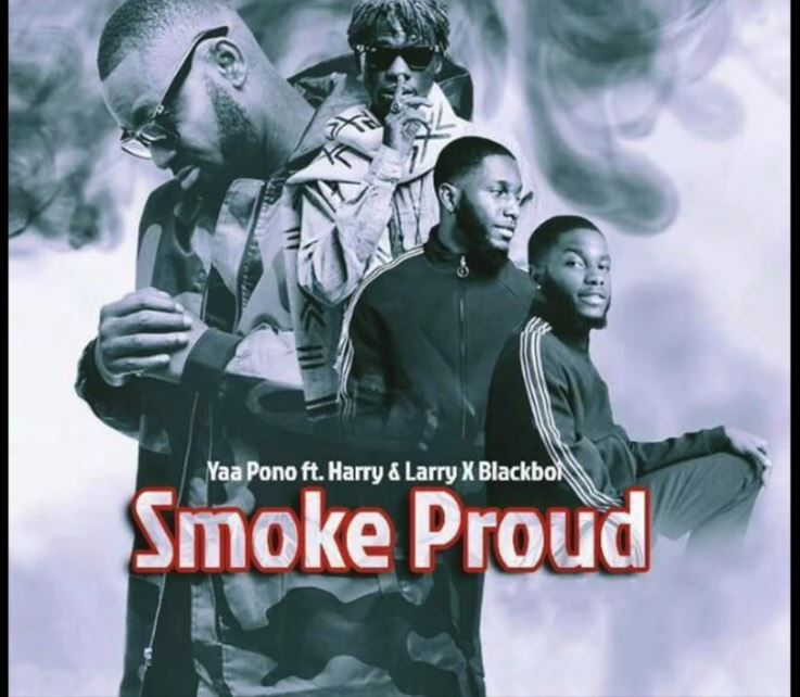 Yaa Pono – Smoke Proud ft. Harry x Larry & Blackboi