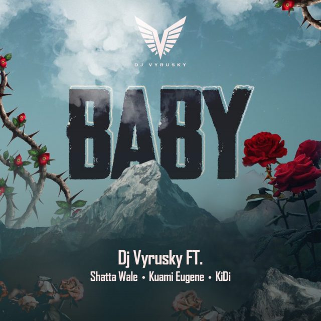 DJ Vyrusky – Baby ft Shatta Wale, Kuami Eugene & KiDi (Prod by MOG Beatz)
