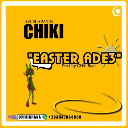 Abusuapanin Chiki – Easter Ade3 (Prod by Chiki)
