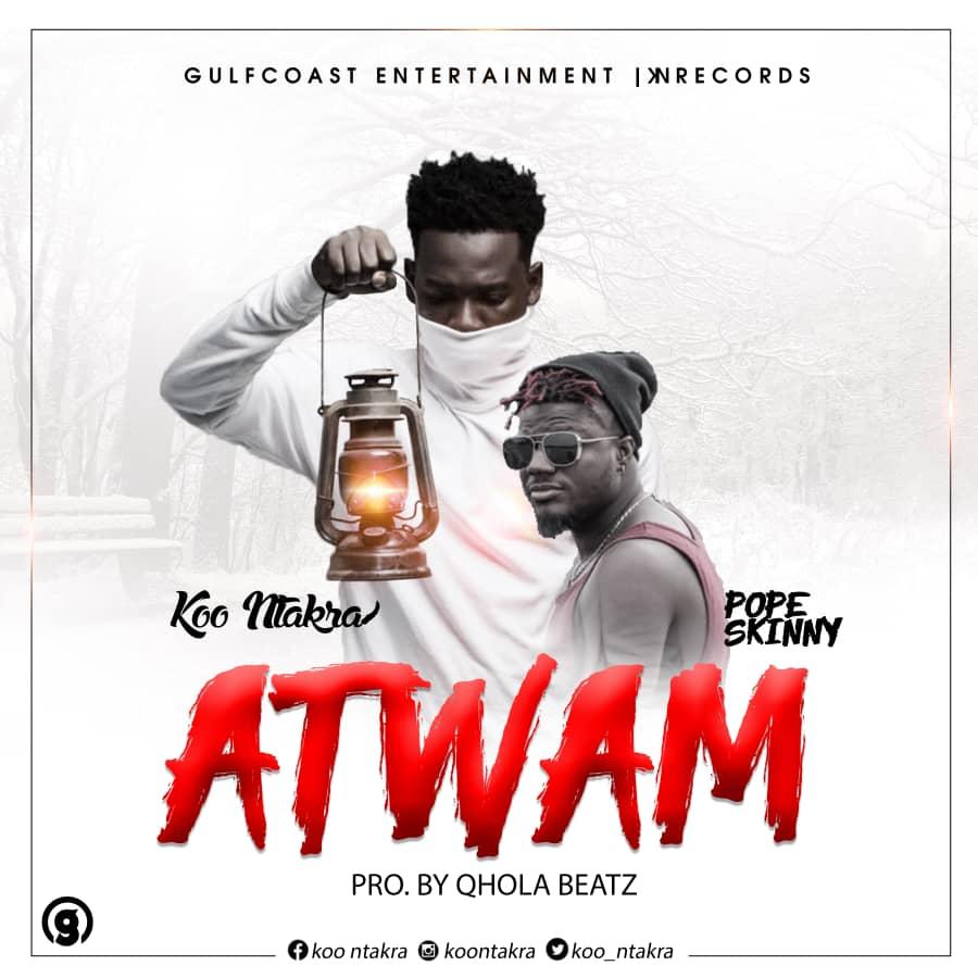 Koo Ntakra ft Pope Skinny – ATWAM (Prod. by Qhola Beatz)