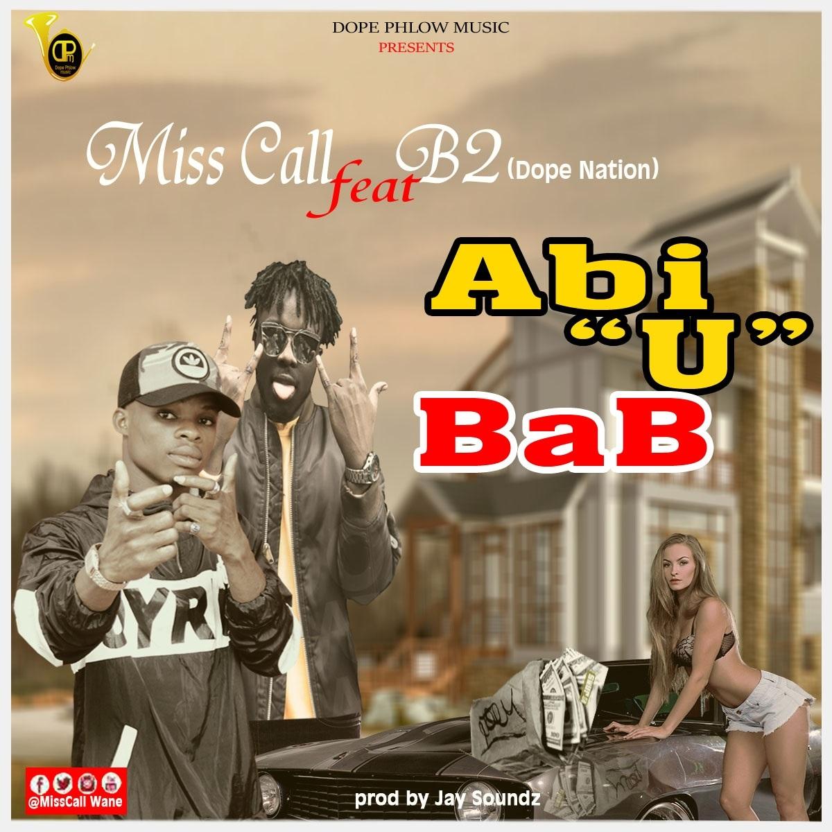 Miss Cal Ft B2(Dhope Nation) – Abi U Bab (Prod By Jay Soundz)