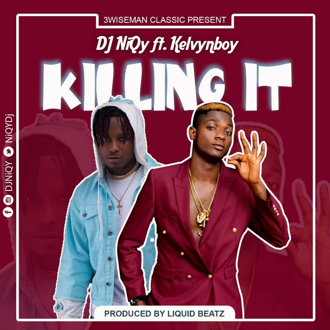 Dj NiQy Ft. Kelvynboy – Killing It (Prod. By Liquid Beatz)