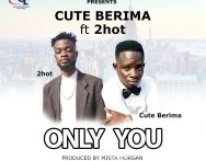 Cute Berima Ft. 2hot – Only  You (Prod. By Mista Morgan)