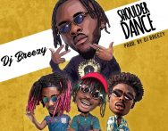 DJ Breezy – Shoulder Dance ft. Twitch x Kofi Mole x Dahlin Gage (Prod by Dj Breezy)