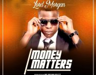 Lord Morgan - Money Matter (Prod. By Mrbrownbeatz)