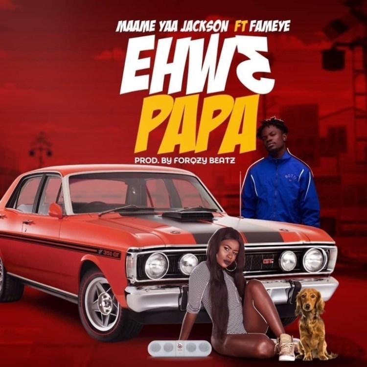 Yaa Jackson – Ehwe Papa ft. Fameye
