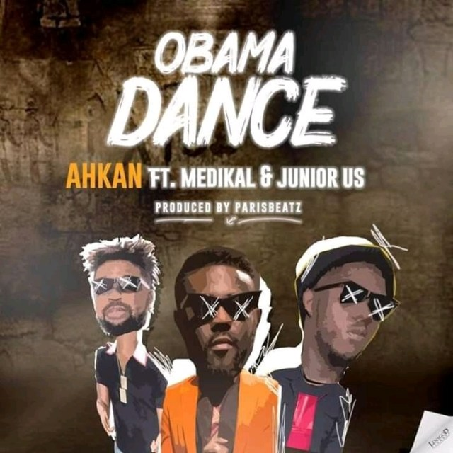 Ahkan – Obama Dance ft. Medikal x Junior US (Prod by ParisBeatz)