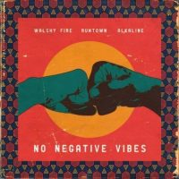 Alkaline Runtown Walshy Fire – No Negative Vibes