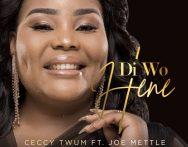 Ceccy Twum – Di Wo Hene ft. Joe Mettle