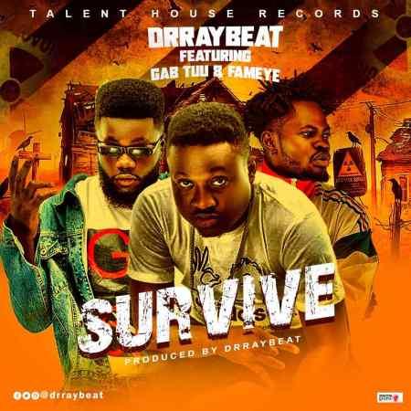 Dr Ray Beat – Survive (ft Fameye & Gab Tuu)