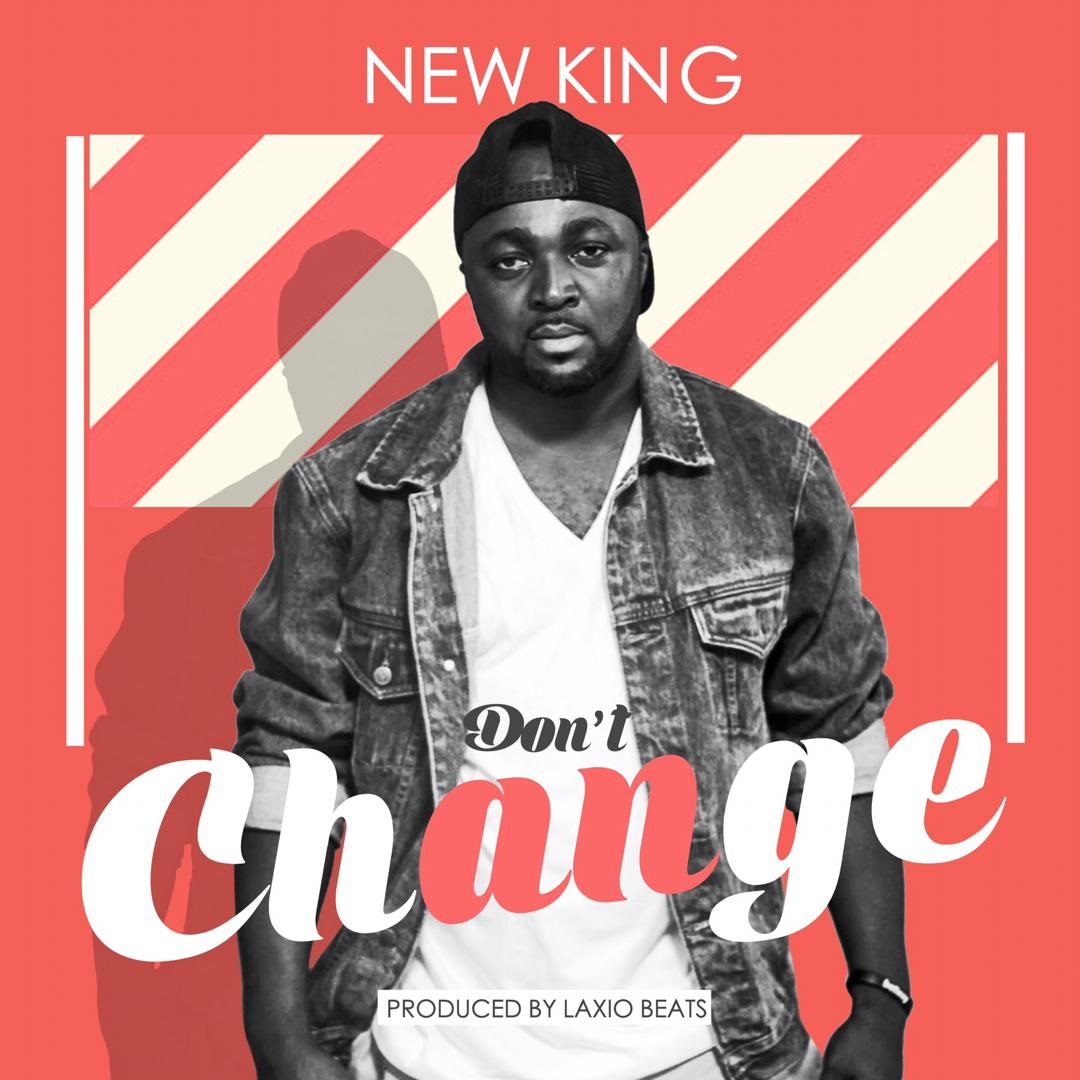 New King – Don't Change (Prod. By Laxio Beats)