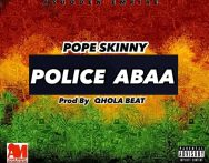 Pope Skinny – Police Abaa (Prod by Qhola Beatz)
