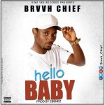Brvvh Chief – Hello Baby (Prod. By Ebenez)