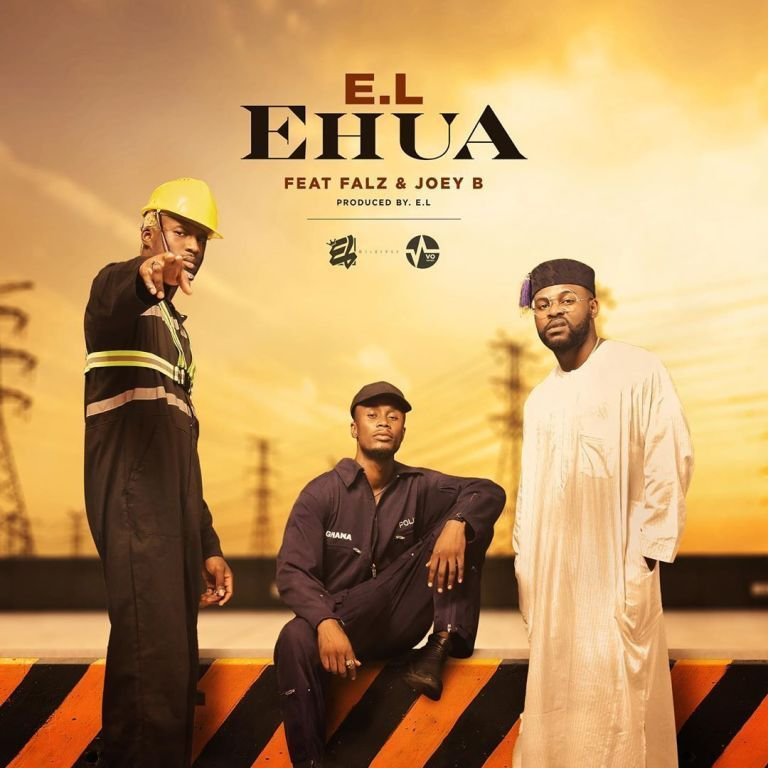 E.L – Ehua ft. Joey B x Falz (Prod by E.L)