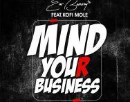ENo Barony – Mind Your Business ft. Kofi Mole (Prod. by Hypelyrix)