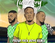 Tulenkey – Proud Fvck Boys remix (Naija version) feat. Falz, Ice Prince